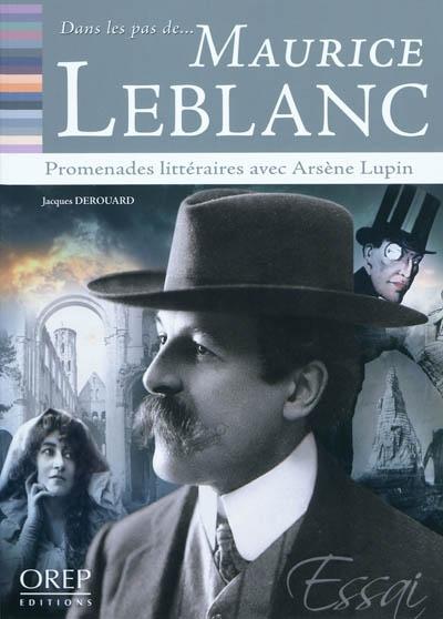 Dans les pas de Maurice Leblanc : promenades littéraires avec Arsène Lupin | Derouard, Jacques (1950-....)