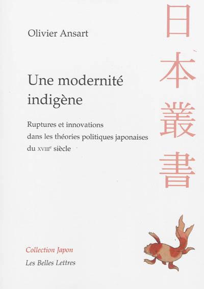 Une modernité indigène : ruptures et innovations dans les théories politiques japonaises du XVIIIe siècle