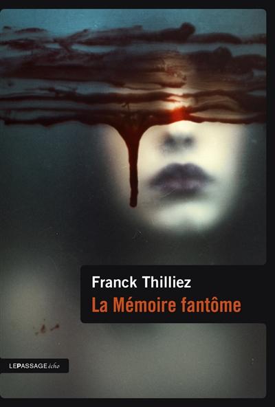 La mémoire fantôme : roman / Franck Thilliez   Thilliez, Franck (1973-....). Auteur