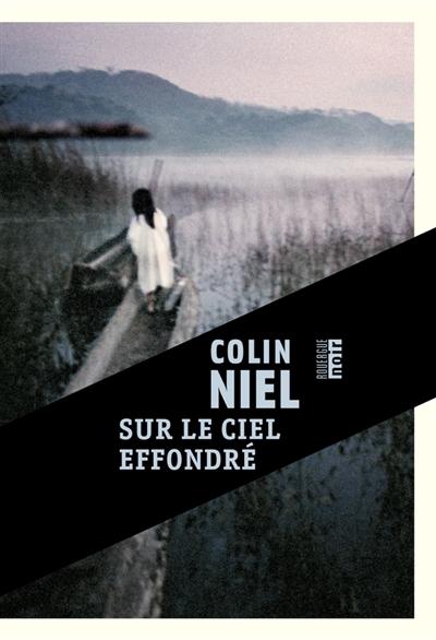 Sur le ciel effondré : roman | Niel, Colin (1976-....). Auteur