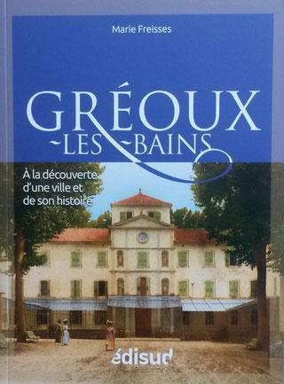 Gréoux-les-Bains : à la découverte d'une ville et de son histoire | Freisses, Marie (1977,...)
