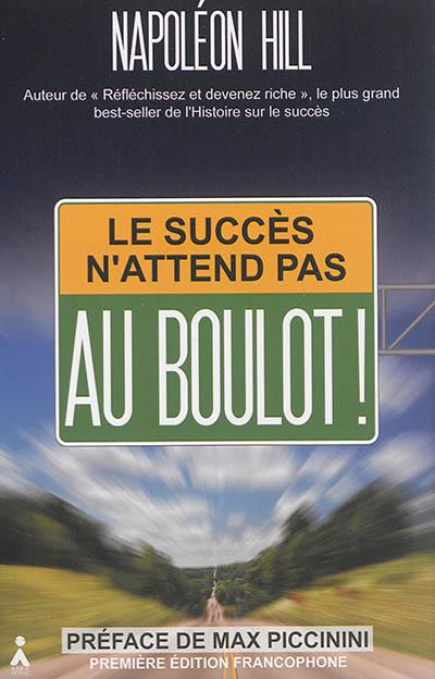 Le succès n'attend pas : au boulot !