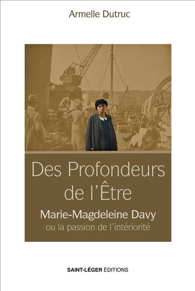 Des profondeurs de l'être : Marie-Magdeleine Davy ou la passion de l'intériorité