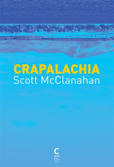 Crapalachia : biographie d'un lieu | Scott McClanahan (1978-....). Auteur