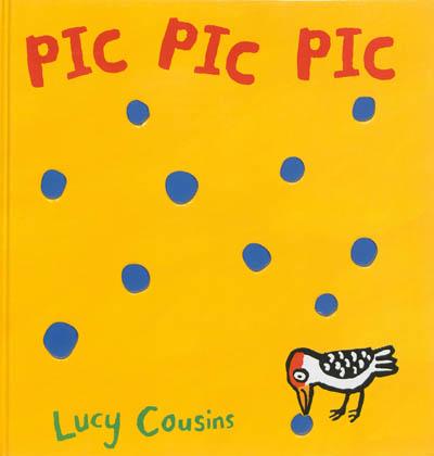 Pic Pic Pic / Lucy Cousins | Cousins, Lucy. Auteur