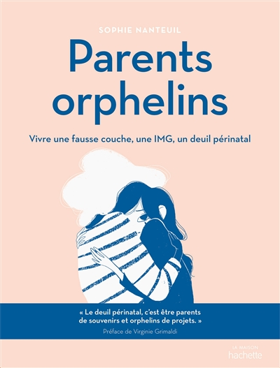 Parents orphelins : vivre une fausse couche, une IMG, un deuil périnatal