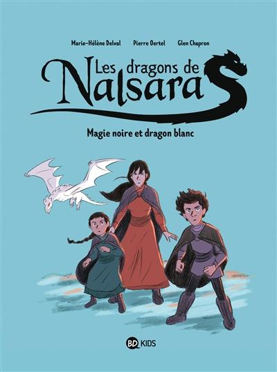 Les dragons de Nalsara. Vol. 4. Magie noire et dragon blanc