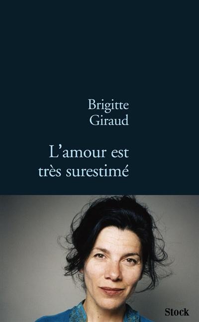 amour est très surestimé (L')   Giraud, Brigitte. Auteur