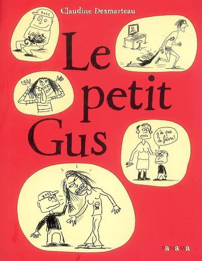 Le petit Gus / Claudine Desmarteau | Desmarteau, Claudine (1963-....). Auteur. Illustrateur