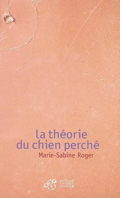 La théorie du chien perché | Roger, Marie-Sabine (1957-....). Auteur