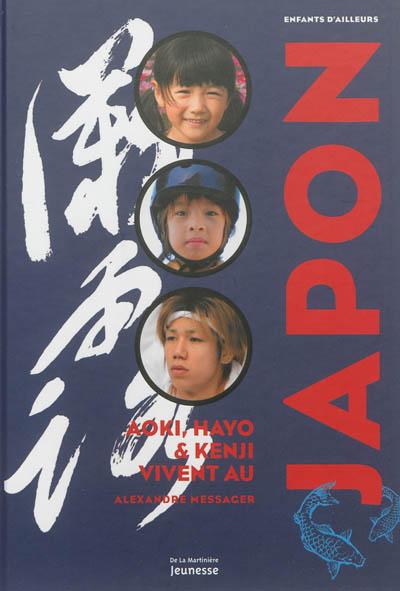 Aoki, Hayo et Kenji vivent au Japon / Alexandre Messager | Messager, Alexandre. Auteur