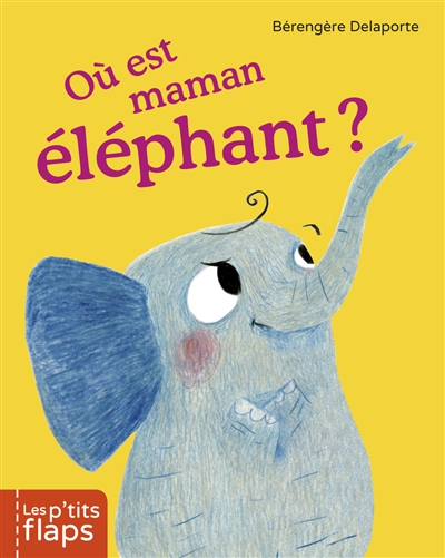 Où est maman éléphant ? / Bérengère Delaporte | Delaporte, Bérengère (1979-....). Auteur