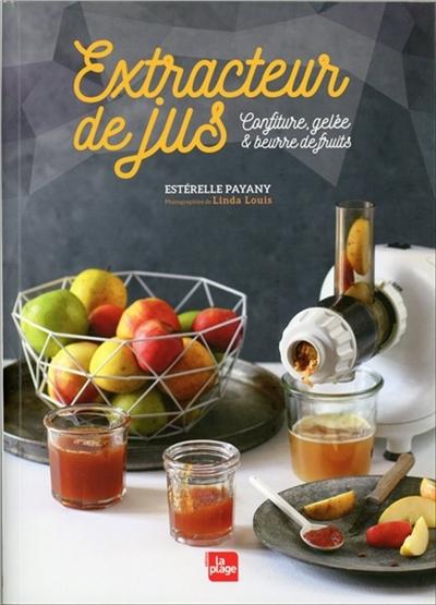 Extracteur de jus : confiture, gelée & beurre de fruits / Estérelle Payany | Payany, Estérelle (1975-....). Auteur