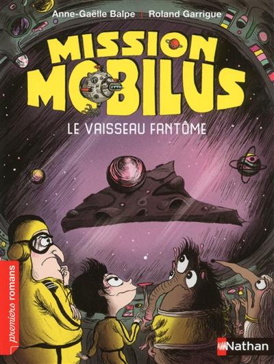 Mission Mobilus : Le vaisseau fantôme | Balpe, Anne-Gaëlle (1975-....). Auteur