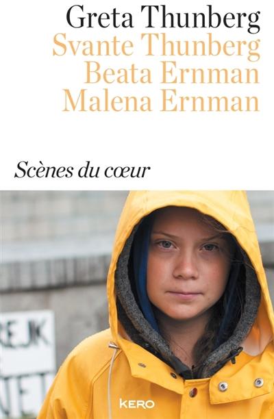 Scènes du coeur / Greta Thunberg, Svante Thunberg, Beata Ernman, Malena Ernman |