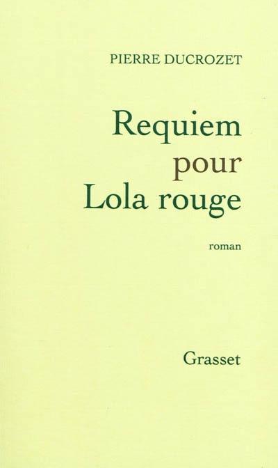Requiem pour Lola rouge | Ducrozet, Pierre (1982-....). Auteur