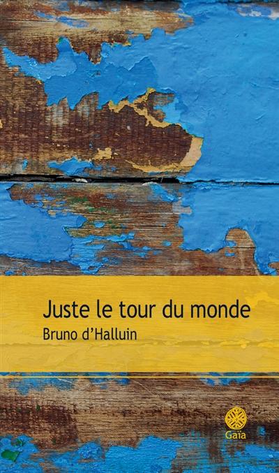 Juste le tour du monde / Bruno d'Halluin | Halluin, Bruno d', auteur