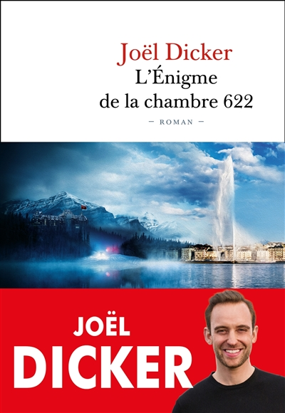 L'énigme de la chambre 622 / Joël Dicker   Dicker, Joël (1985-....). Auteur