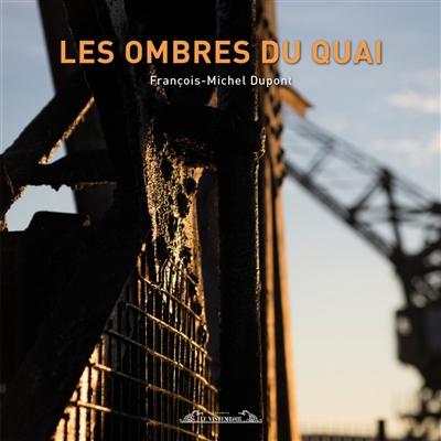 Les ombres du quai | Dupont, François-Michel (1972-....). Auteur