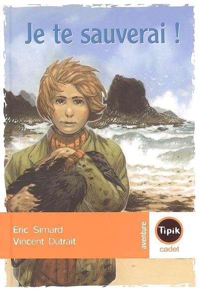 Je te sauverai ! | Simard, Eric (1962-....). Auteur