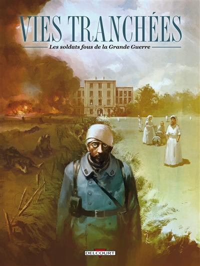 Vies tranchées : les soldats fous de la Grande Guerre / Cyrille Pomès, Jose Luis Munuera, Manuele Fior, et al. |