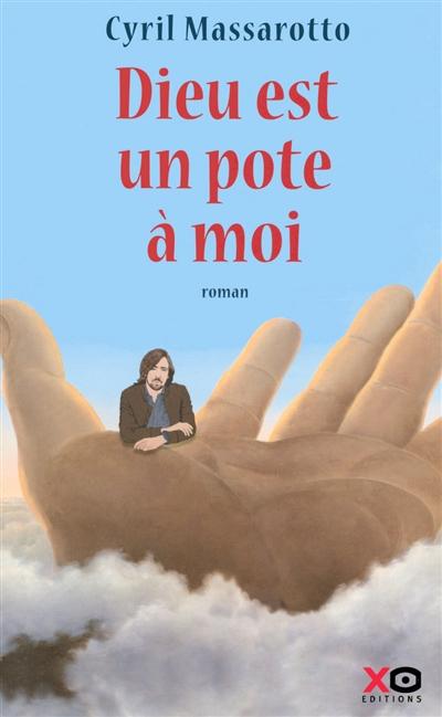Dieu est un pote à moi : roman | Cyril Massarotto, Auteur
