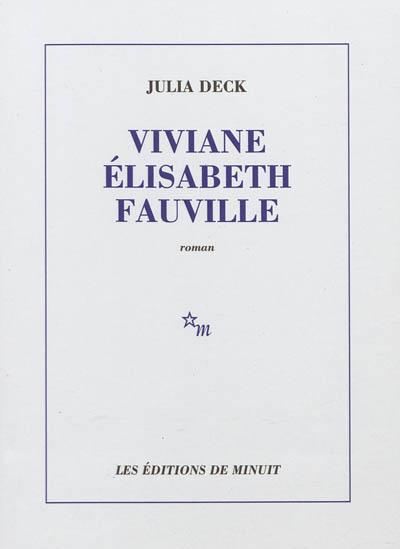 Viviane Elisabeth Fauville / Julia Deck | Deck, Julia (1974-....)