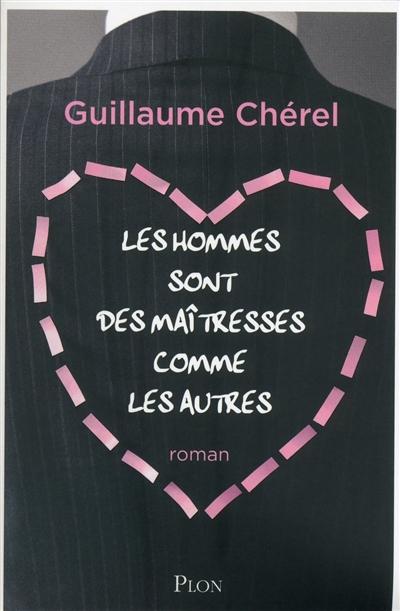 Les hommes sont des maîtresses comme les autres : roman / Guillaume Chérel | Chérel, Guillaume (1964-....). Auteur