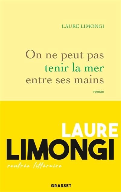 On ne peut pas tenir la mer entre ses mains : roman | Limongi, Laure (1977-....). Auteur