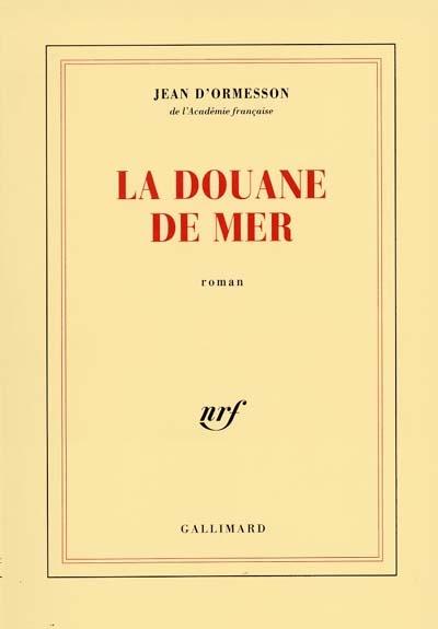 La Douane de mer | Ormesson, Jean d' (1925-....). Auteur