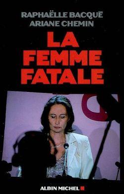 La femme fatale / Raphaëlle Bacqué, Ariane Chemin | Bacqué, Raphaëlle. Auteur