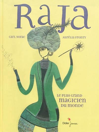 Raja : le plus grand magicien du monde / texte de Carl Norac | Norac, Carl (1960-....). Auteur