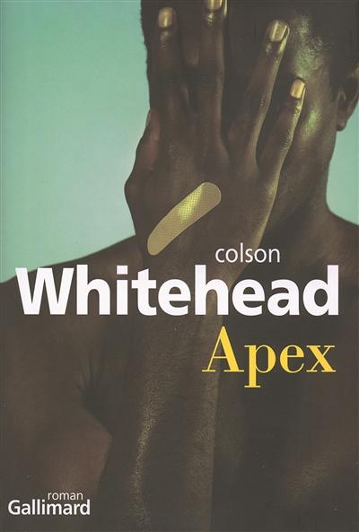 Apex ou Le cache-blessure : roman | Whitehead, Colson - Auteur du texte. Auteur