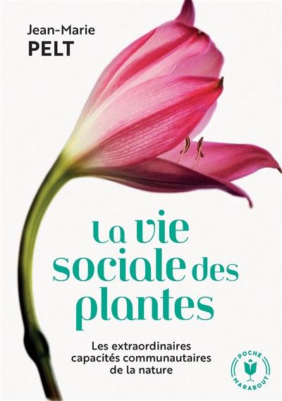 La vie sociale des plantes : les extraordinaires capacités communautaires de la nature  