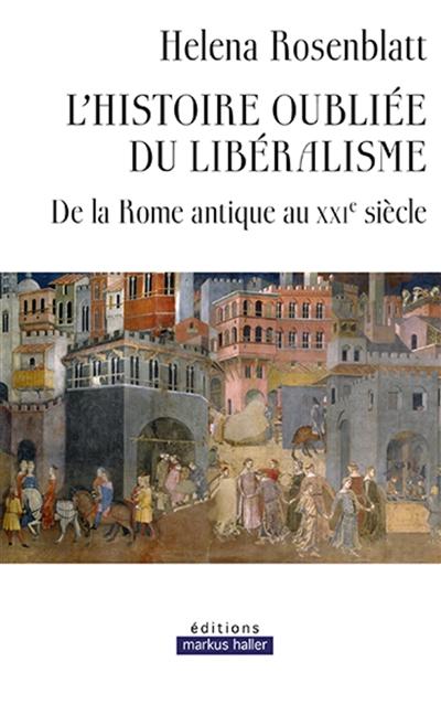 L'histoire oubliée du libéralisme : de la Rome antique au XXIe siècle