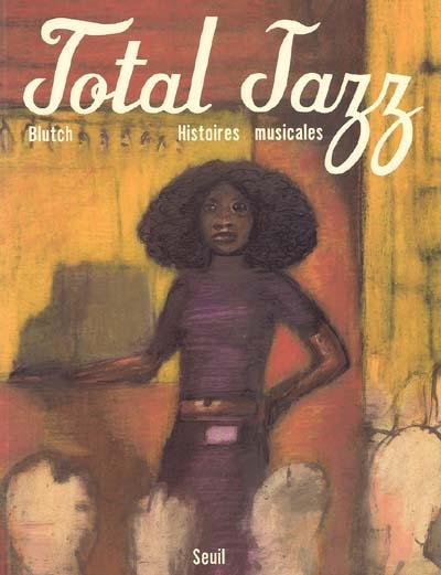 Total jazz : histoires musicales | Blutch (1967-....). Auteur
