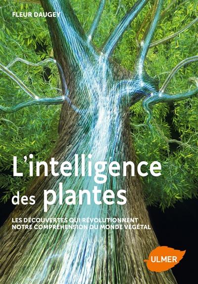 L'intelligence des plantes : les découvertes qui révolutionnent notre compréhension du monde végétal