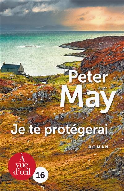 Je te protègerai   Peter May (1951-....) - romancier. Auteur