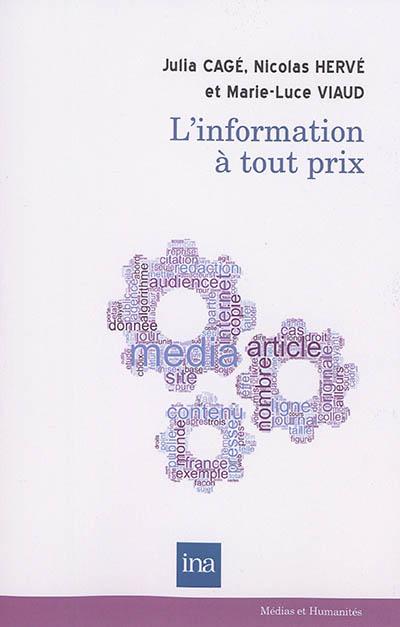 L' information à tout prix / Julia Cagé, Nicolas Hervé et Marie-Luce Viaud | Cagé, Julia (1984-....). Auteur