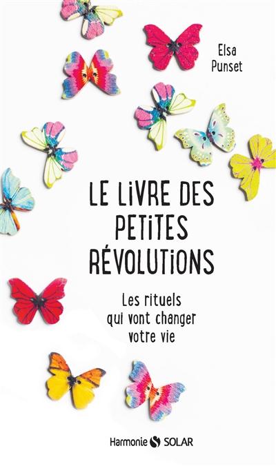 livre des petites révolutions (Le) : les rituels qui vont changer votre vie | Punset, Elsa. Auteur