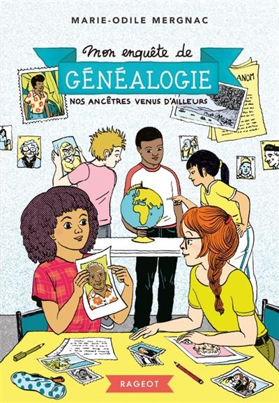 Mon enquête de généalogie. Nos ancêtres venus d'ailleurs