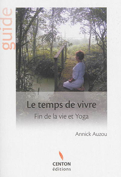 Le temps de vivre : fin de la vie et yoga : guide