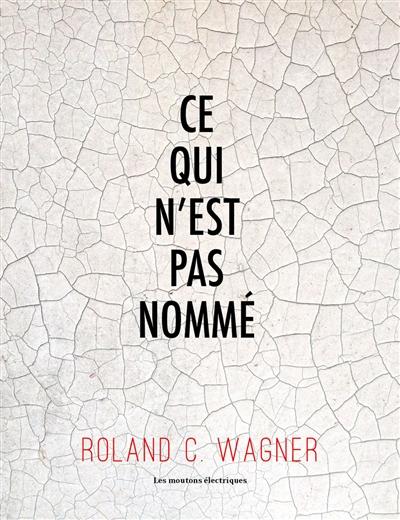 Ce qui n'est pas nommé : nouvelles / Roland C. Wagner   Roland C. Wagner