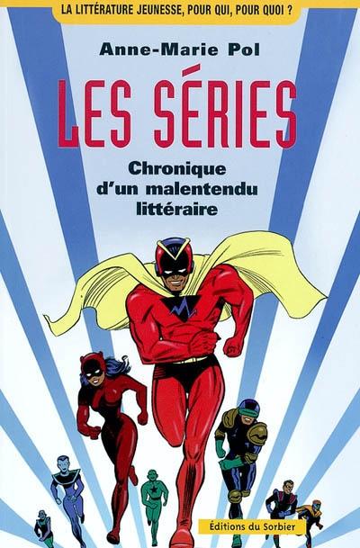Les séries : chronique d'un malentendu littéraire | Pol, Anne-Marie, auteur