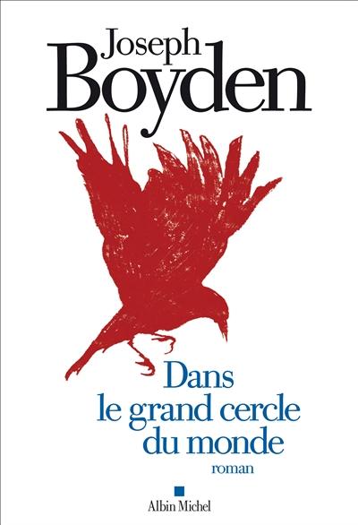 Dans le grand cercle du monde : roman | Joseph Boyden (1966-....). Auteur