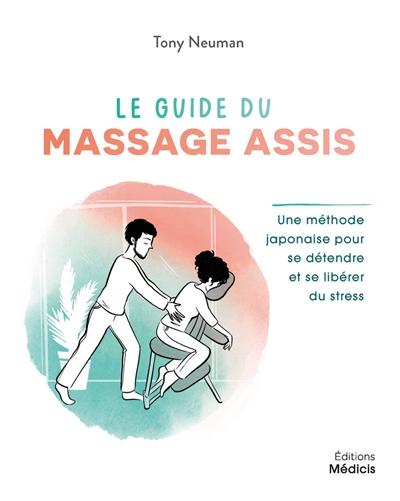 Le guide du massage assis : une méthode japonaise pour se détendre et se libérer du stress