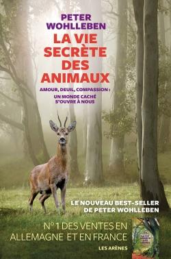 vie secrète des animaux (La) : amour, deuil, compassion : un monde caché s'ouvre à nous | Peter Wohlleben, Auteur
