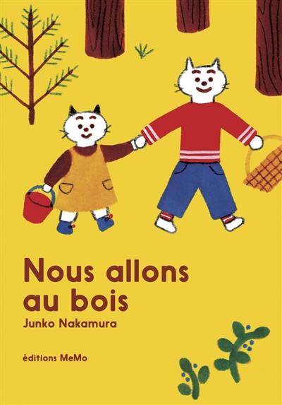 Nous allons au bois / Junko Nakamura | Nakamura, Junko (1975-....). Illustrateur