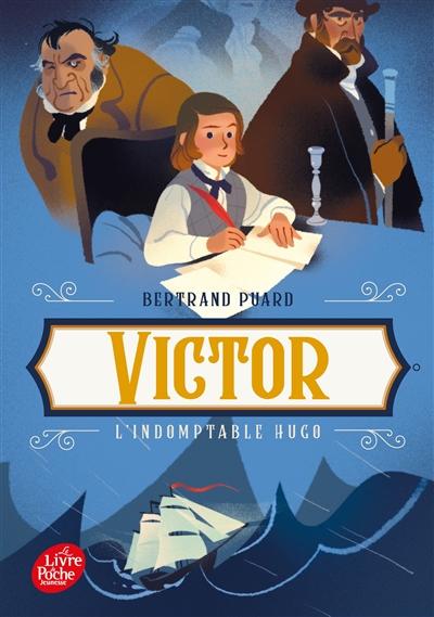 Victor : l'indomptable Hugo