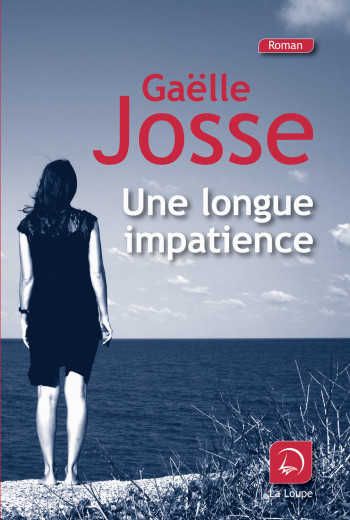 Une longue impatience : roman / Gaëlle Josse | Josse, Gaëlle. Auteur